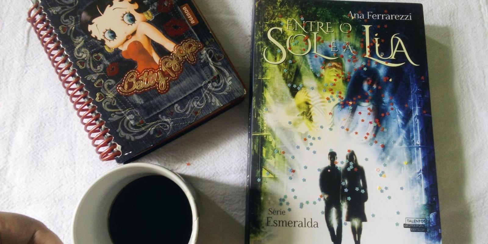 [Entre o Sol e a Lua - Série Esmeralda / Ana Ferrarezzi]