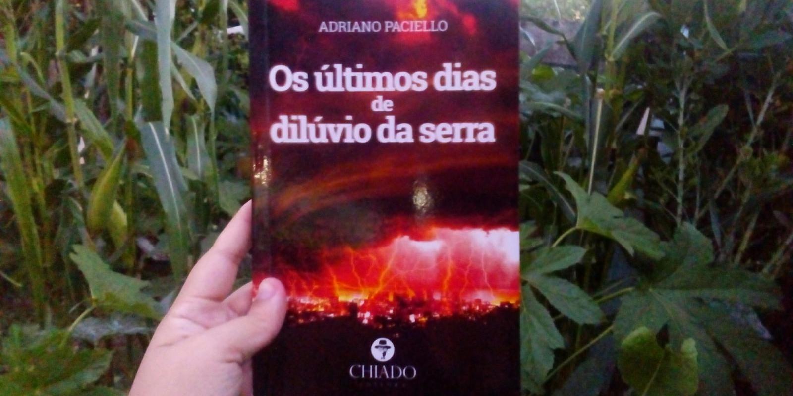 [OS ÚLTIMOS DIAS DE DILÚVIO DA SERRA - Adriano Paciello]