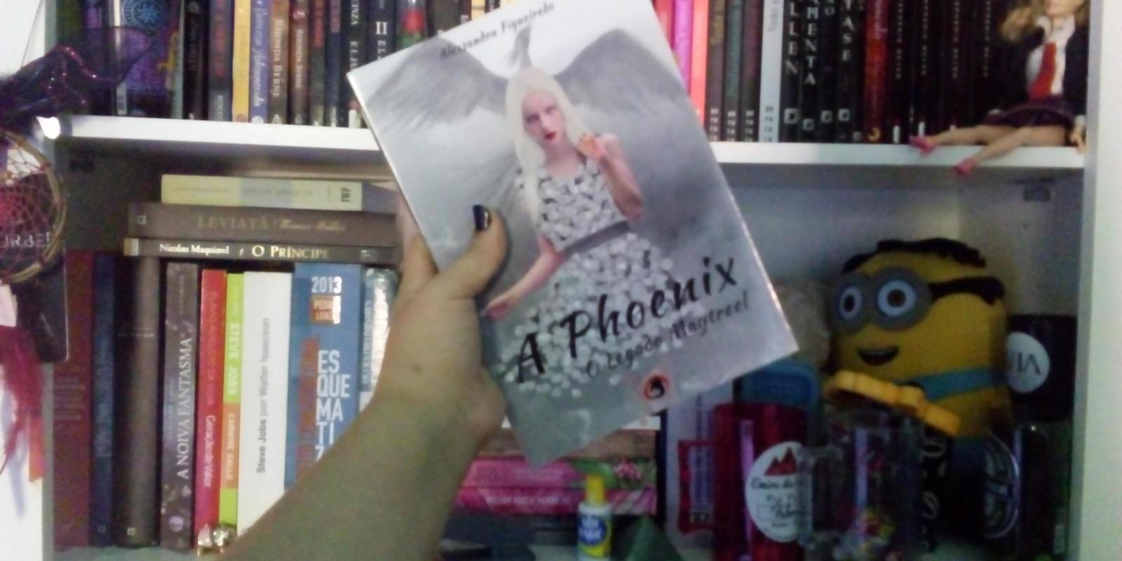 [A Phoenix (O Legado Maytreel) - Alexsandra Figueiredo.]